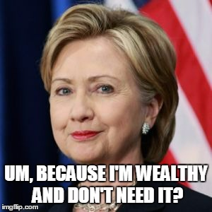 UM, BECAUSE I'M WEALTHY AND DON'T NEED IT? | made w/ Imgflip meme maker