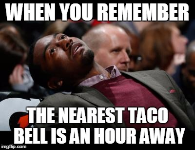 I need to move | WHEN YOU REMEMBER THE NEAREST TACO BELL IS AN HOUR AWAY | image tagged in bruhh,taco bell,meme,small town | made w/ Imgflip meme maker