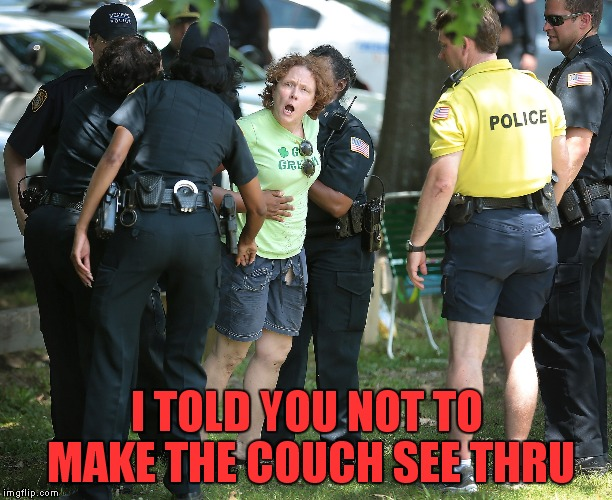 I TOLD YOU NOT TO MAKE THE COUCH SEE THRU | made w/ Imgflip meme maker