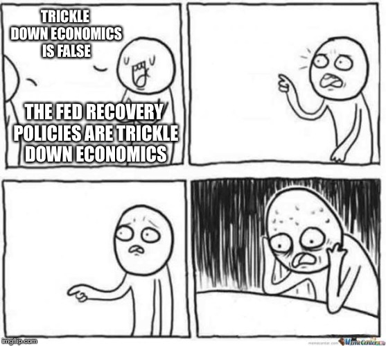 But muh shovel readies! |  TRICKLE DOWN ECONOMICS IS FALSE; THE FED RECOVERY POLICIES ARE TRICKLE DOWN ECONOMICS | image tagged in but but template,federal reserve,banks | made w/ Imgflip meme maker