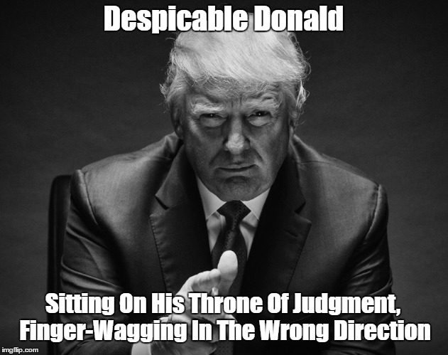 Despicable Donald Sitting On His Throne Of Judgment, Finger-Wagging In The Wrong Direction | made w/ Imgflip meme maker