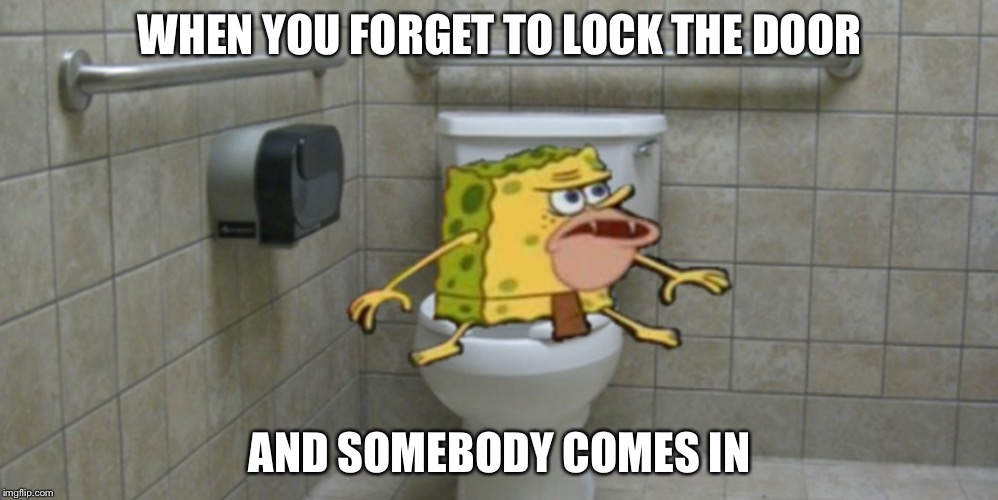Spongegar | WHEN YOU FORGET TO LOCK THE DOOR AND SOMEBODY COMES IN | image tagged in spongegar | made w/ Imgflip meme maker