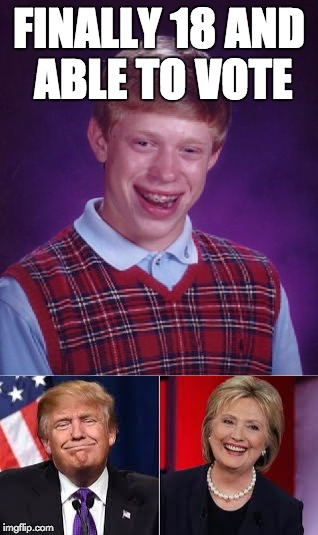 FINALLY 18 AND ABLE TO VOTE | image tagged in bad luck brian | made w/ Imgflip meme maker
