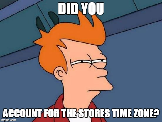 Futurama Fry Meme | DID YOU ACCOUNT FOR THE STORES TIME ZONE? | image tagged in memes,futurama fry | made w/ Imgflip meme maker