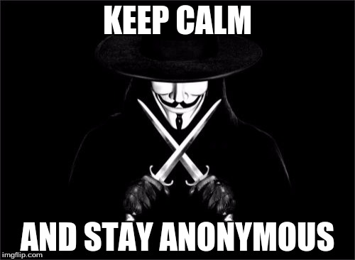 Keep Calm | KEEP CALM AND STAY ANONYMOUS | image tagged in memes,v for vendetta | made w/ Imgflip meme maker