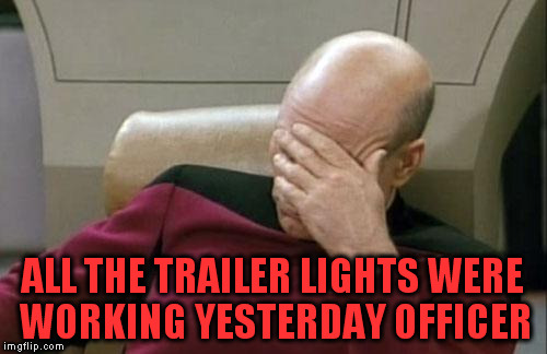 Captain Picard Facepalm Meme | ALL THE TRAILER LIGHTS WERE WORKING YESTERDAY OFFICER | image tagged in memes,captain picard facepalm | made w/ Imgflip meme maker
