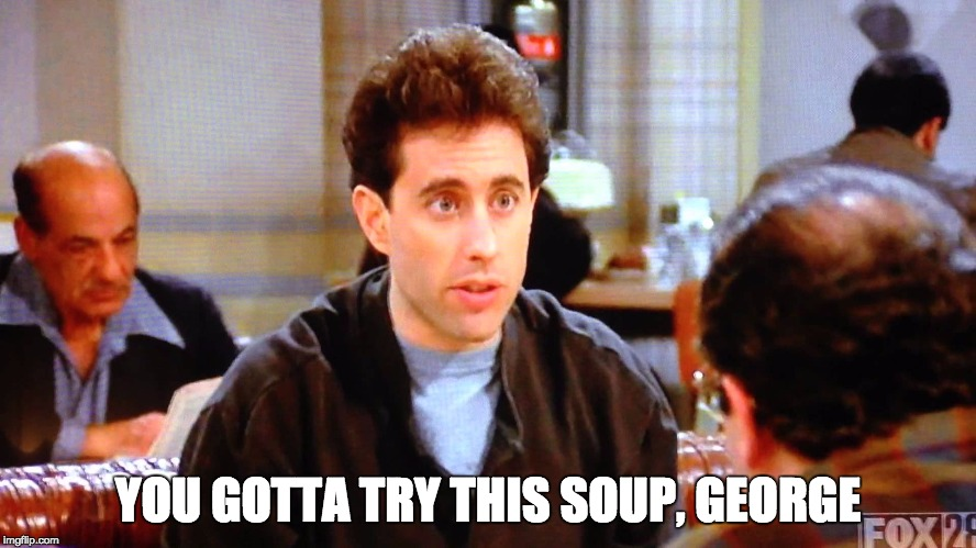 YOU GOTTA TRY THIS SOUP, GEORGE | made w/ Imgflip meme maker