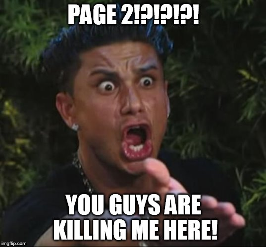 Pauly | PAGE 2!?!?!?! YOU GUYS ARE KILLING ME HERE! | image tagged in pauly | made w/ Imgflip meme maker