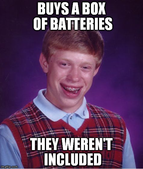 Bad Luck Brian Meme | BUYS A BOX OF BATTERIES THEY WEREN'T INCLUDED | image tagged in memes,bad luck brian | made w/ Imgflip meme maker