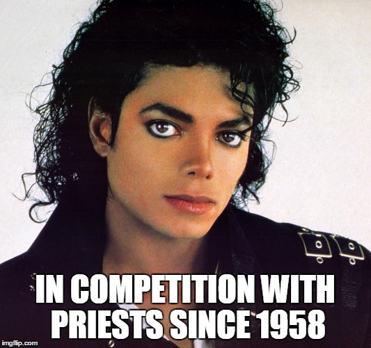 IN COMPETITION WITH PRIESTS SINCE 1958 | image tagged in michael | made w/ Imgflip meme maker