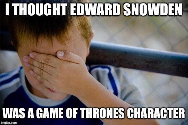 Confession Kid |  I THOUGHT EDWARD SNOWDEN; WAS A GAME OF THRONES CHARACTER | image tagged in memes,confession kid,AdviceAnimals | made w/ Imgflip meme maker