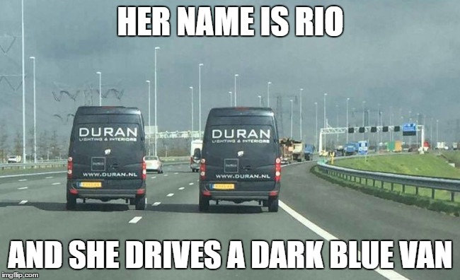 She also has good reflexes... |  HER NAME IS RIO; AND SHE DRIVES A DARK BLUE VAN | image tagged in memes,rio,duran duran,music,80s music | made w/ Imgflip meme maker