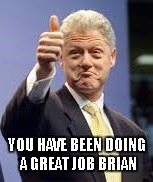 YOU HAVE BEEN DOING A GREAT JOB BRIAN | made w/ Imgflip meme maker