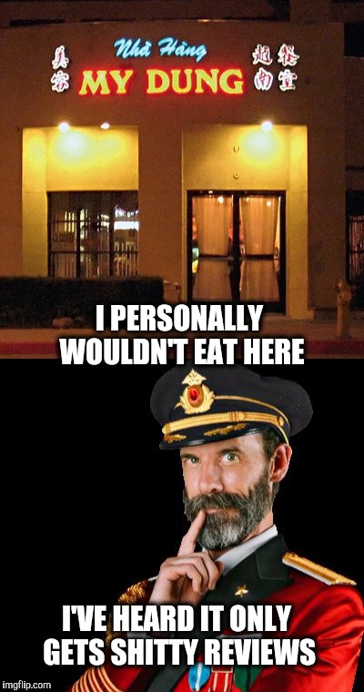 Obviously  | I PERSONALLY WOULDN'T EAT HERE I'VE HEARD IT ONLY GETS SHITTY REVIEWS | image tagged in captain obvious,funny food | made w/ Imgflip meme maker