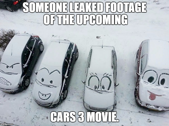 Pixar Had A Hacking Incident | SOMEONE LEAKED FOOTAGE OF THE UPCOMING CARS 3 MOVIE. | image tagged in memes,pixar,cars,funny,disney,leaks | made w/ Imgflip meme maker