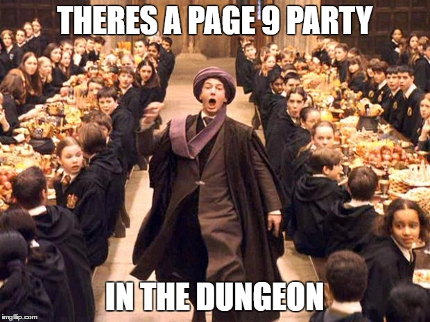 There's a page 9 party everyday! | THERES A PAGE 9 PARTY IN THE DUNGEON | image tagged in troll in the dungeon | made w/ Imgflip meme maker