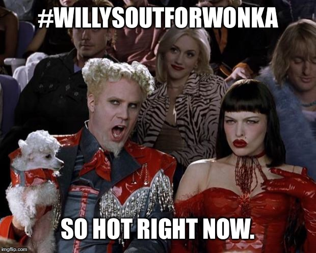 Mugatu So Hot Right Now Meme | #WILLYSOUTFORWONKA SO HOT RIGHT NOW. | image tagged in memes,mugatu so hot right now | made w/ Imgflip meme maker