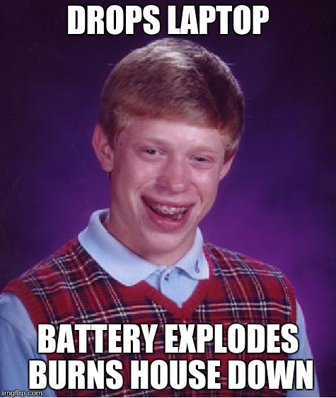 Bad Luck Brian Meme | DROPS LAPTOP BATTERY EXPLODES BURNS HOUSE DOWN | image tagged in memes,bad luck brian | made w/ Imgflip meme maker