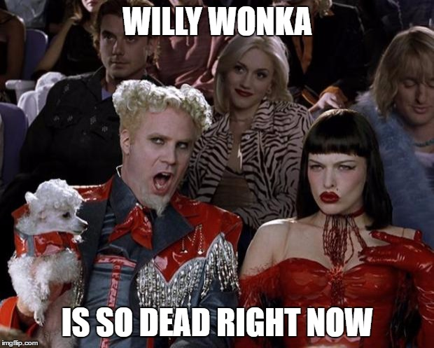 Mugatu So Hot Right Now Meme | WILLY WONKA IS SO DEAD RIGHT NOW | image tagged in memes,mugatu so hot right now | made w/ Imgflip meme maker