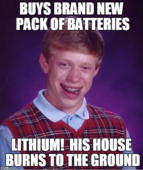 Bad Luck Brian Meme | BUYS BRAND NEW PACK OF BATTERIES LITHIUM!  HIS HOUSE BURNS TO THE GROUND | image tagged in memes,bad luck brian | made w/ Imgflip meme maker