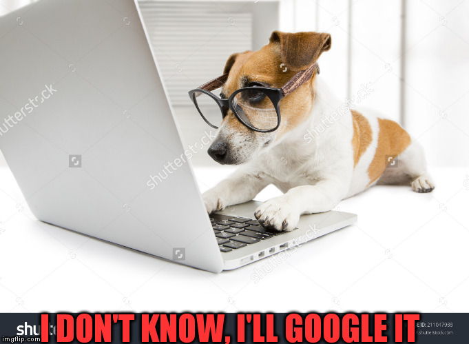 I DON'T KNOW, I'LL GOOGLE IT | made w/ Imgflip meme maker