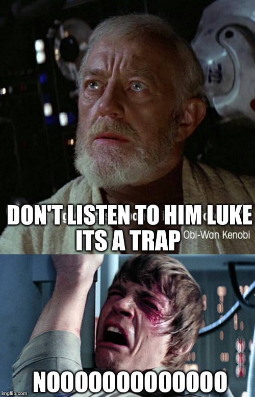 DON'T LISTEN TO HIM LUKE ITS A TRAP NOOOOOOOOOOOOO | made w/ Imgflip meme maker
