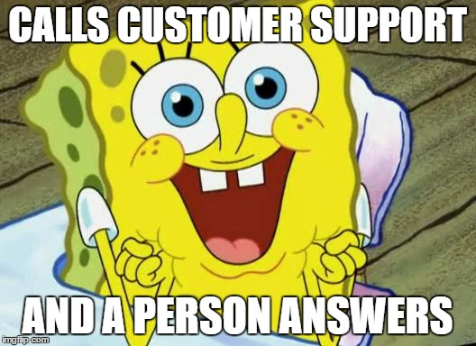 Spongebob hopeful |  CALLS CUSTOMER SUPPORT; AND A PERSON ANSWERS | image tagged in spongebob hopeful | made w/ Imgflip meme maker
