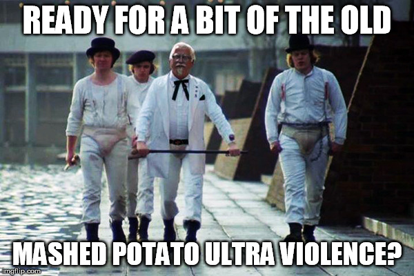 KFClockwork | READY FOR A BIT OF THE OLD MASHED POTATO ULTRA VIOLENCE? | image tagged in ultraviolence,ludwig van,spaghetti,in out in out,there's been a horrible accident | made w/ Imgflip meme maker