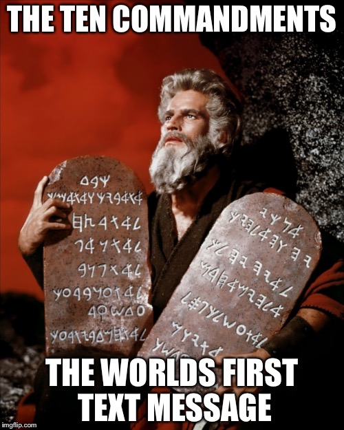 Text Message Moses | THE TEN COMMANDMENTS THE WORLDS FIRST TEXT MESSAGE | image tagged in texting | made w/ Imgflip meme maker