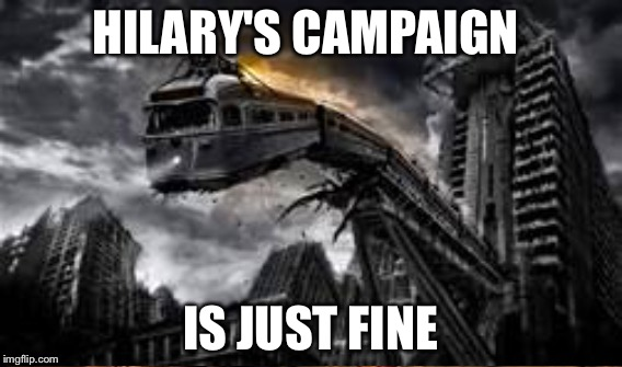 HILARY'S CAMPAIGN IS JUST FINE | made w/ Imgflip meme maker
