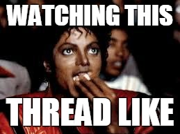 Michael Jackson Popcorn 2 | WATCHING THIS THREAD LIKE | image tagged in michael jackson popcorn 2 | made w/ Imgflip meme maker