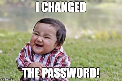 Evil Toddler Meme | I CHANGED THE PASSWORD! | image tagged in memes,evil toddler | made w/ Imgflip meme maker