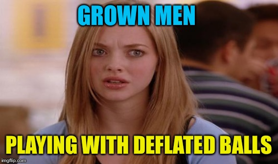GROWN MEN PLAYING WITH DEFLATED BALLS | made w/ Imgflip meme maker