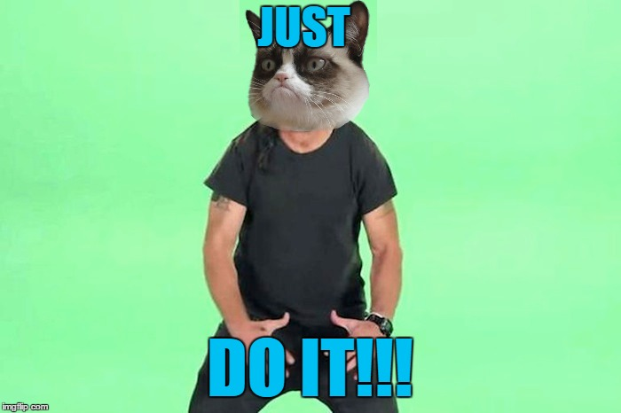 JUST DO IT!!! | made w/ Imgflip meme maker