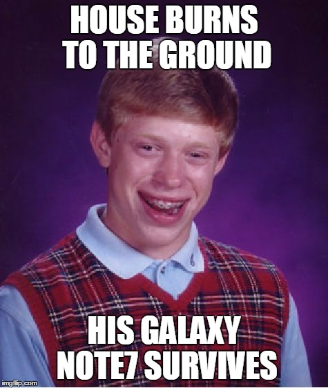 Bad Luck Brian Meme | HOUSE BURNS TO THE GROUND HIS GALAXY NOTE7 SURVIVES | image tagged in memes,bad luck brian | made w/ Imgflip meme maker