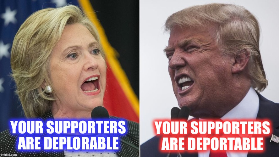 Just another day on the campaign trail | YOUR SUPPORTERS ARE DEPLORABLE YOUR SUPPORTERS ARE DEPORTABLE | image tagged in trump hillary,memes,funny memes,election 2016 | made w/ Imgflip meme maker