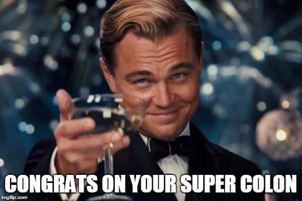 Leonardo Dicaprio Cheers Meme | CONGRATS ON YOUR SUPER COLON | image tagged in memes,leonardo dicaprio cheers | made w/ Imgflip meme maker