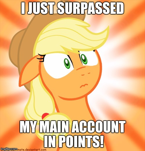 I actually did it! | I JUST SURPASSED MY MAIN ACCOUNT IN POINTS! | image tagged in shocked applejack,memes,points | made w/ Imgflip meme maker