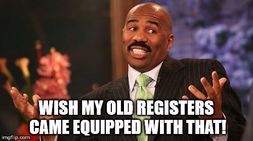 Steve Harvey Meme | WISH MY OLD REGISTERS CAME EQUIPPED WITH THAT! | image tagged in memes,steve harvey | made w/ Imgflip meme maker