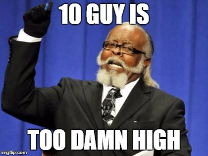 Too Damn High Meme | 10 GUY IS TOO DAMN HIGH | image tagged in memes,too damn high | made w/ Imgflip meme maker