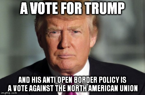 A VOTE FOR TRUMP AND HIS ANTI OPEN BORDER POLICY IS A VOTE AGAINST THE NORTH AMERICAN UNION | image tagged in north american union,trump immigration policy,donald trump 2016 | made w/ Imgflip meme maker