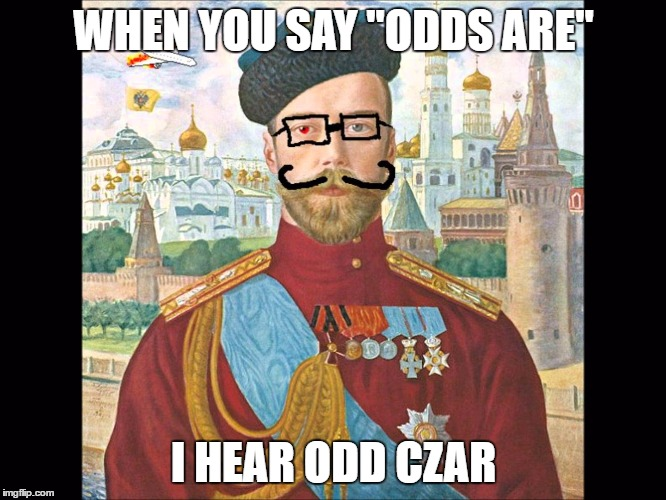 "Crazy Chances | WHEN YOU SAY ""ODDS ARE"" I HEAR ODD CZAR 
