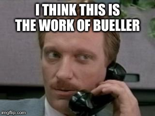 I THINK THIS IS THE WORK OF BUELLER | made w/ Imgflip meme maker