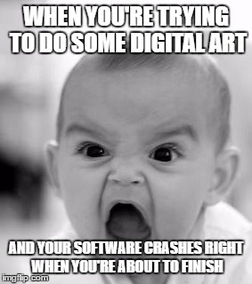 Two words: Hammer and monitor. |  WHEN YOU'RE TRYING TO DO SOME DIGITAL ART; AND YOUR SOFTWARE CRASHES RIGHT WHEN YOU'RE ABOUT TO FINISH | image tagged in memes,angry baby,art,software,computer | made w/ Imgflip meme maker