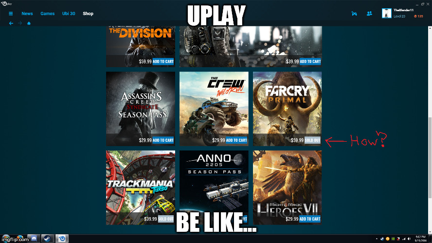 Uplay be like... | UPLAY BE LIKE... | image tagged in be like,sold out,products,error 404 | made w/ Imgflip meme maker