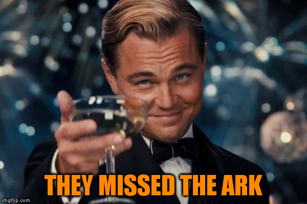 Leonardo Dicaprio Cheers Meme | THEY MISSED THE ARK | image tagged in memes,leonardo dicaprio cheers | made w/ Imgflip meme maker