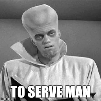 TO SERVE MAN | made w/ Imgflip meme maker