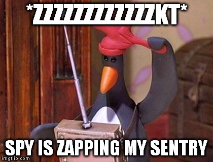 *ZZZZZZZZZZZZKT* SPY IS ZAPPING MY SENTRY | made w/ Imgflip meme maker
