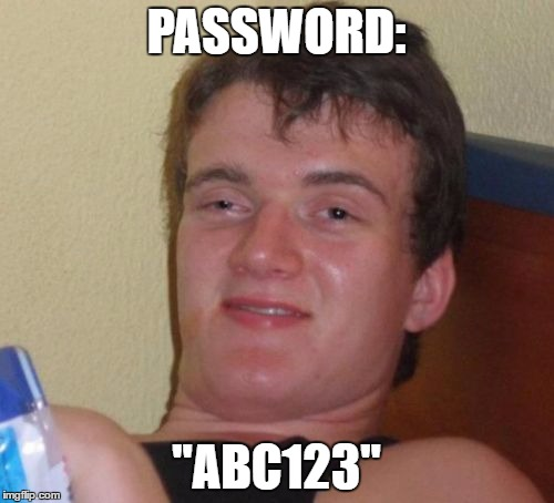 "10 Guy Meme | PASSWORD: ""ABC123"" 