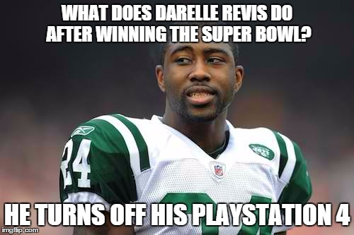 the island has sunk | WHAT DOES DARELLE REVIS DO AFTER WINNING THE SUPER BOWL? HE TURNS OFF HIS PLAYSTATION 4 | image tagged in darelle revis,nfl memes | made w/ Imgflip meme maker